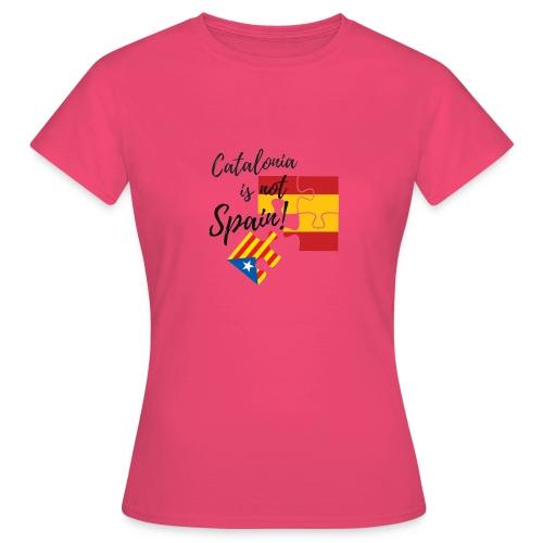 Catalonia is not spain - Camiseta mujer