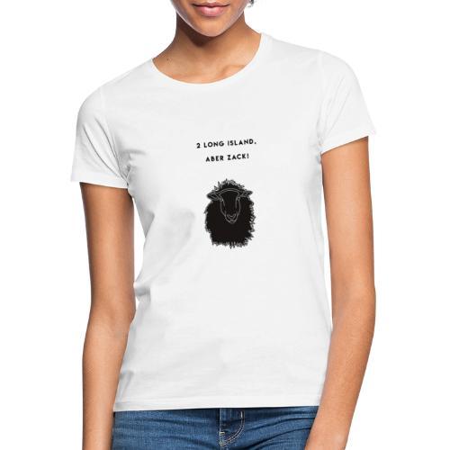 2 Long Island IceTea aber Zack! - Frauen T-Shirt