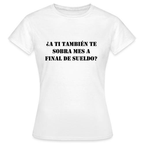 ¿A TI TAMBIÉN TE SOBRA MES A FINAL DE SUELDO? N2 - Camiseta mujer