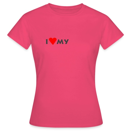 i love my - Frauen T-Shirt