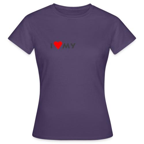 i love my - Frauen T-Shirt