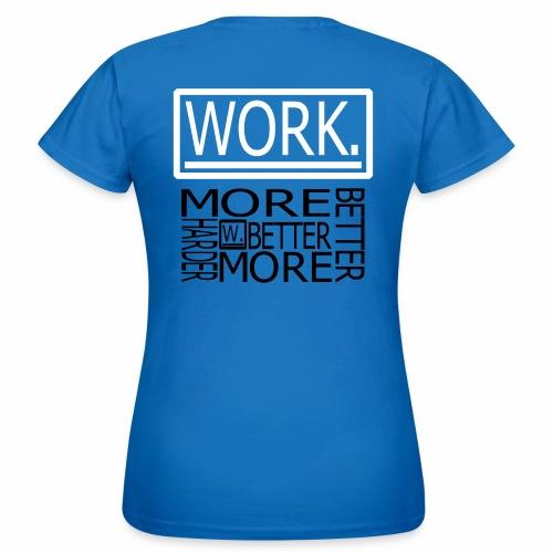 BETTER HARDER MORE - Vrouwen T-shirt