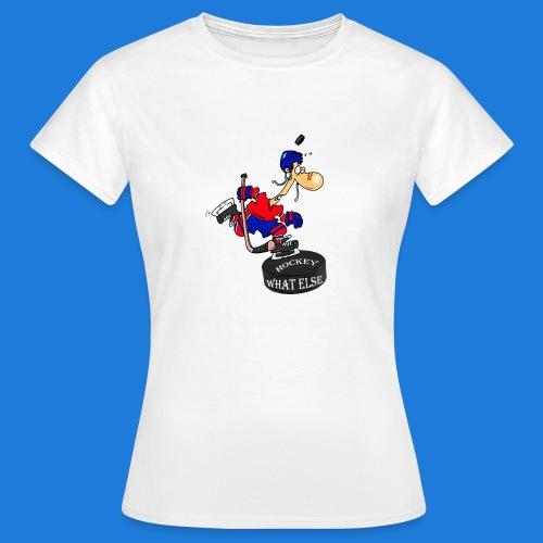 Hockey what else - Frauen T-Shirt