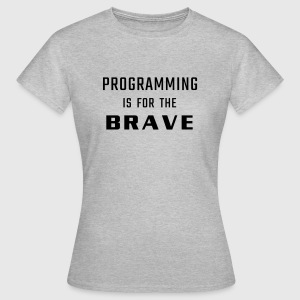 Programming is for the brave - Women's T-Shirt