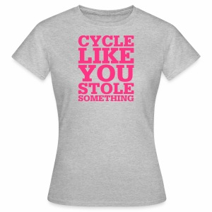 Cycle like you stole something - Frauen T-Shirt