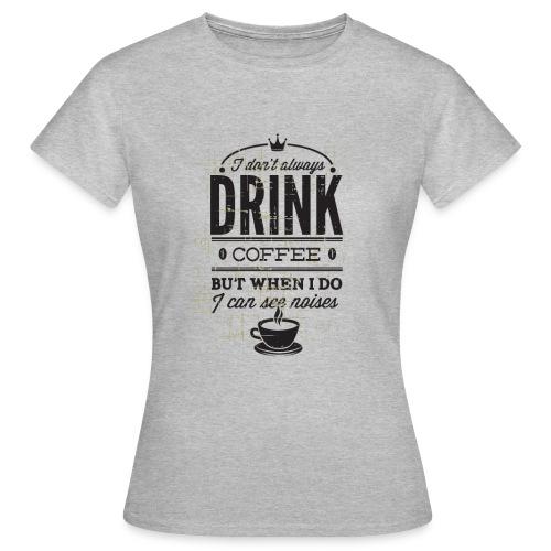 Coffee drinker? - Women's T-Shirt