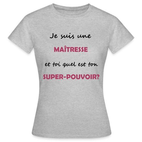 Maitresse - Quel est ton super-pouvoir? - T-shirt Femme