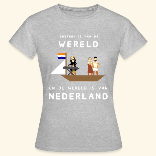 Iedereen is van de wereld... - Vrouwen T-shirt
