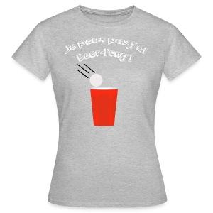 Je peux pas j'ai Beer-Pong ! - T-shirt Femme