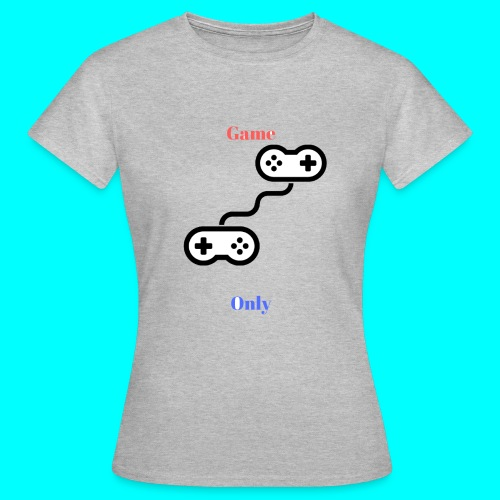 Game Only - Frauen T-Shirt