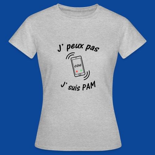 J'peux pas .. J'suis PAM ! - T-shirt Femme