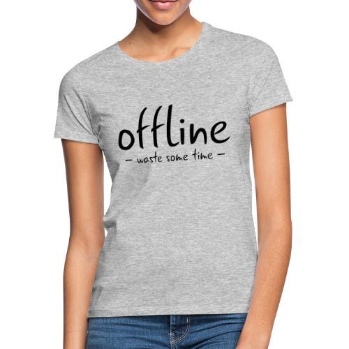 Waste some time offline – Typo – Farbe wählbar - Frauen T-Shirt