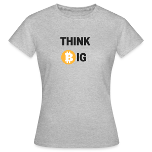 Think Big - Frauen T-Shirt