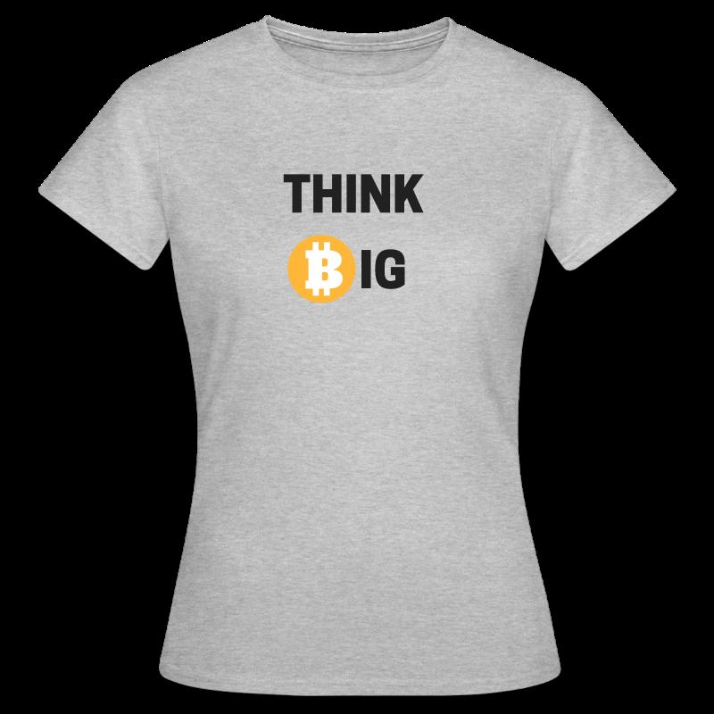 Think Big - Frauen T-Shirt