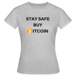 stay safe buy bitcoin - Frauen T-Shirt