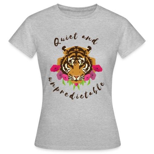 Quiet and Unpredictable - Frauen T-Shirt