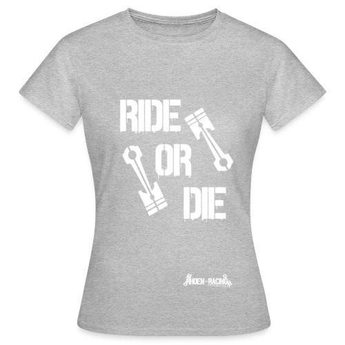 Ride or Die - Frauen T-Shirt