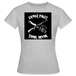 shoot first think never - Frauen T-Shirt