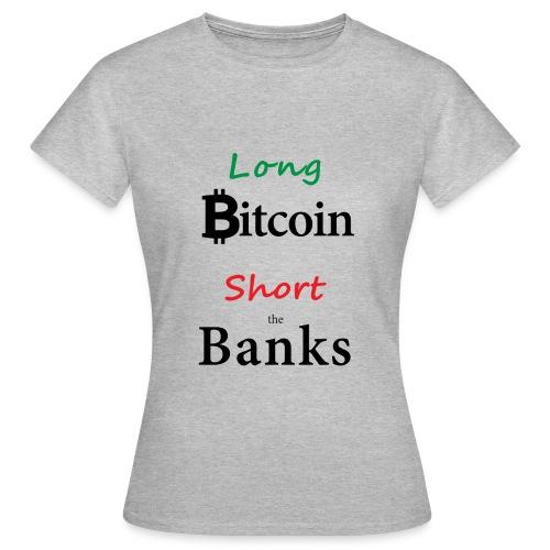 Long Bitcoin Short the Banks - Frauen T-Shirt