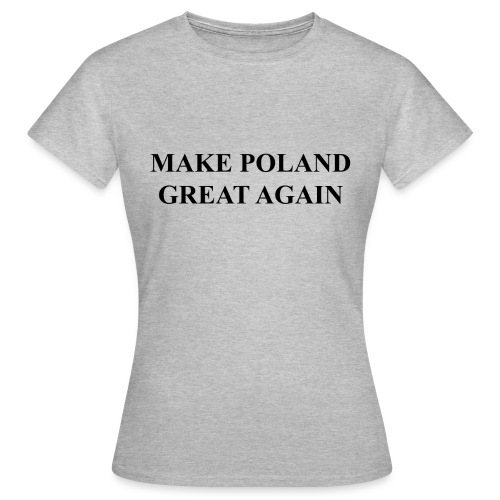 MAKE POLAND GREAT AGAIN - Koszulka damska