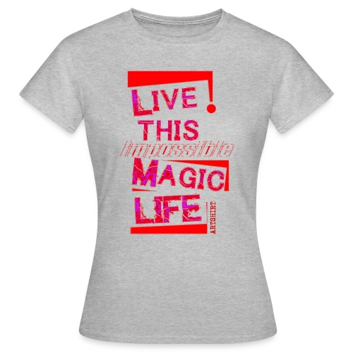 live this magic life tekst rood - Vrouwen T-shirt