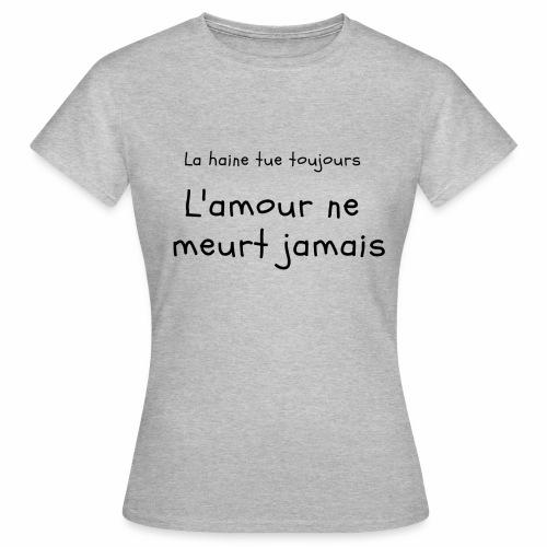 L amour ne meurt jamais - T-shirt Femme