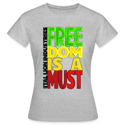 Freedom is a must - Women's T-Shirt