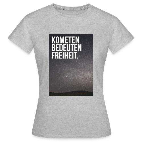 Kometen bedeuten Freiheit. - Frauen T-Shirt