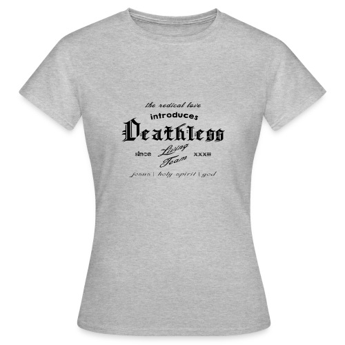 deathless living team schwarz - Frauen T-Shirt
