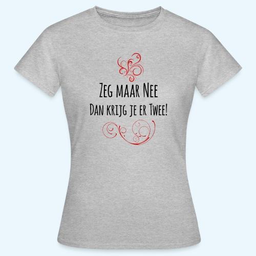 Zeg maar Nee - Vrouwen T-shirt
