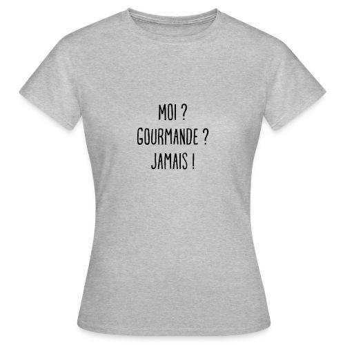 Pas gourmande du tout - T-shirt Femme