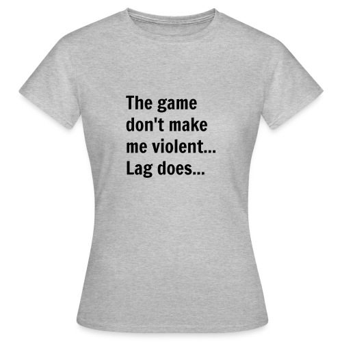 The game don't make me violent... Lag does... - Dame-T-shirt