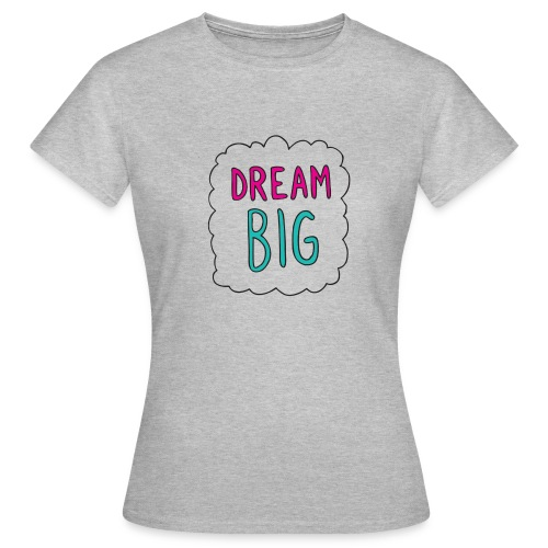 Dream Big quote. - Women's T-Shirt