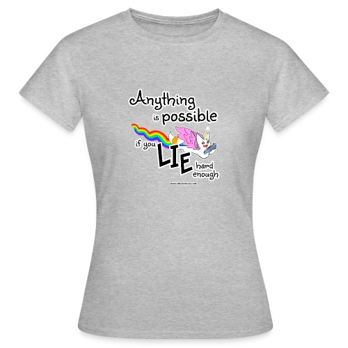 Anything Is Possible if you lie hard enough - Women's T-Shirt