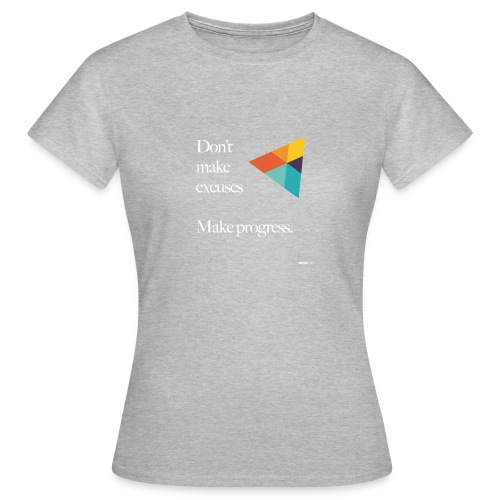 Dont Make Excuses T Shirt - Women's T-Shirt