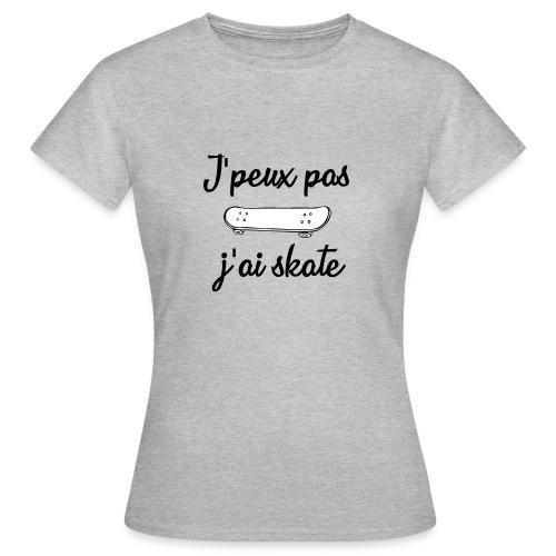 J'peux pas j'ai skate - T-shirt Femme
