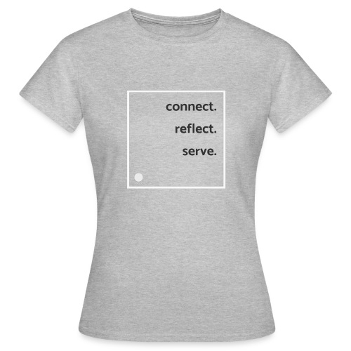 connect. reflect. serve - Vrouwen T-shirt