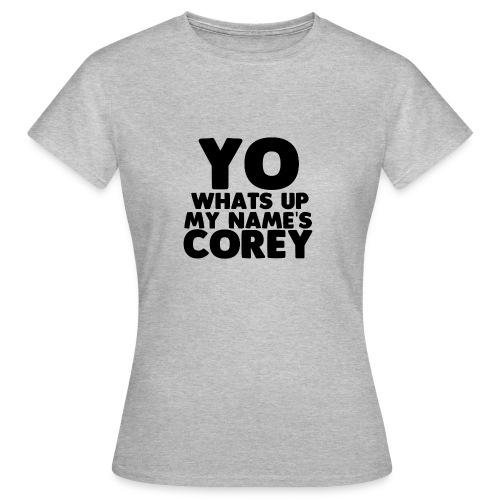 Yo Corey Shirt - Women's T-Shirt