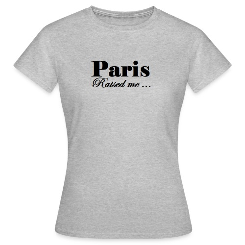 paris4raisedme Copier Copier - T-shirt Femme