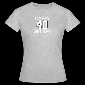 Happy 40th Birthday! - Frauen T-Shirt