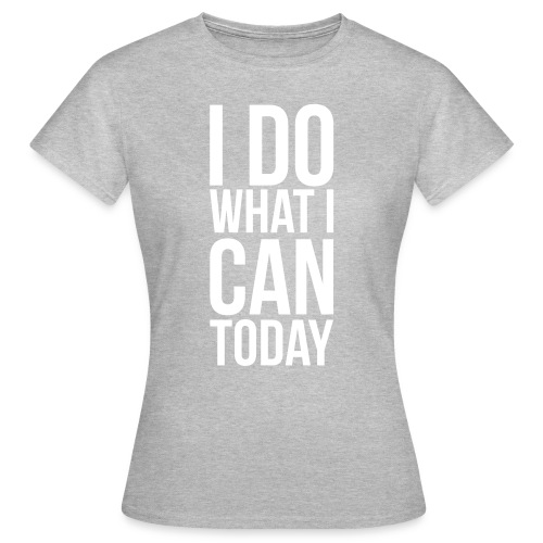 I do what I can - Vrouwen T-shirt