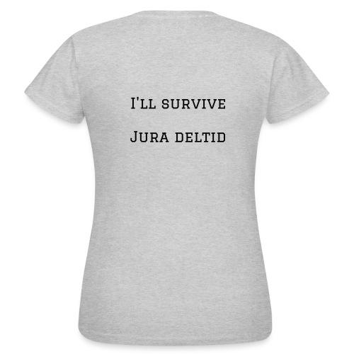 I'll survive jura deltid - Dame-T-shirt