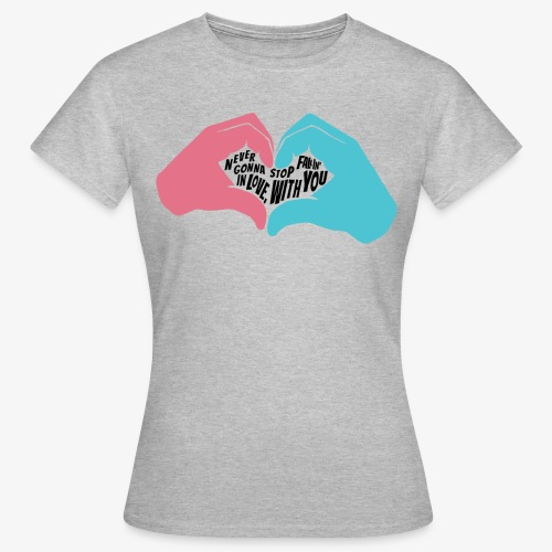 Never gonna stop fallin' in love with you - T-shirt Femme