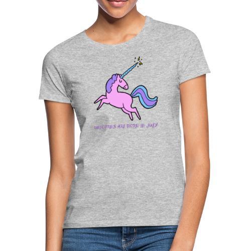 Einhörner sind im Juli geboren - Frauen T-Shirt