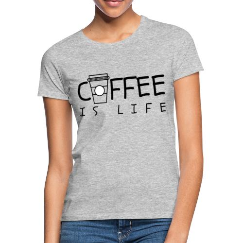 Coffee is Life - Frauen T-Shirt