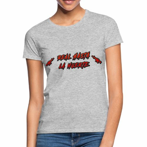 REAL HASTA LA MUERTE - Camiseta mujer
