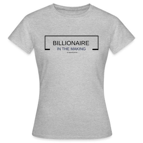 BILLIONAIREINTHEMAKING - T-shirt dam