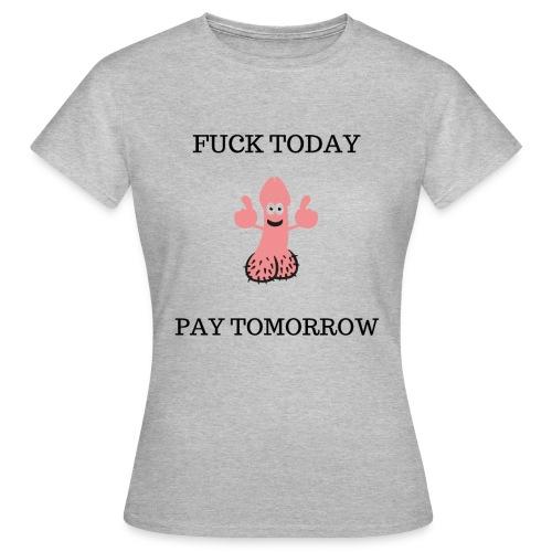 FUCK TODAY PAY TOMORROW - T-shirt dam