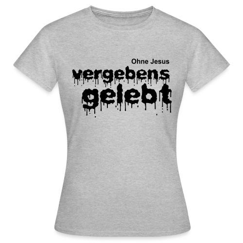 Vergebens gelebt (JESUS shirts) - Frauen T-Shirt