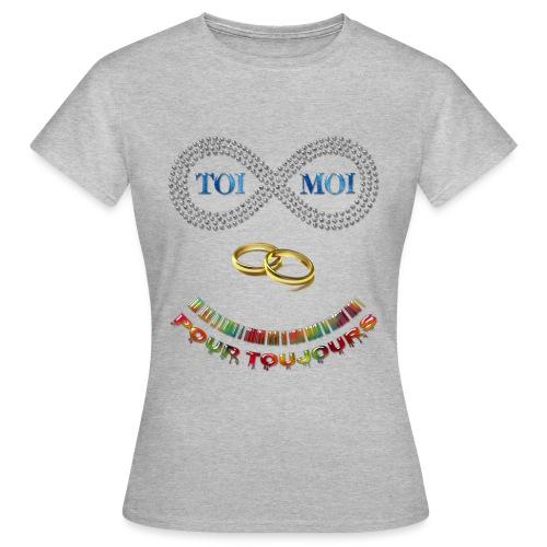 Toi et moi pour toujours - T-shirt Femme